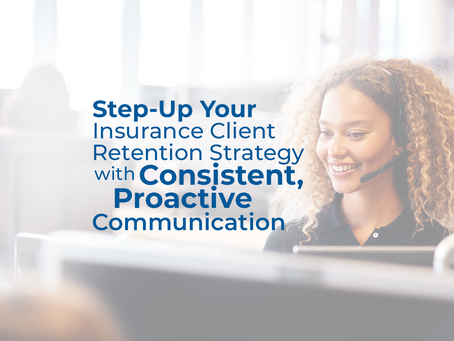 Step-Up Your Insurance Client Retention Strategy with Consistent, Proactive Communication