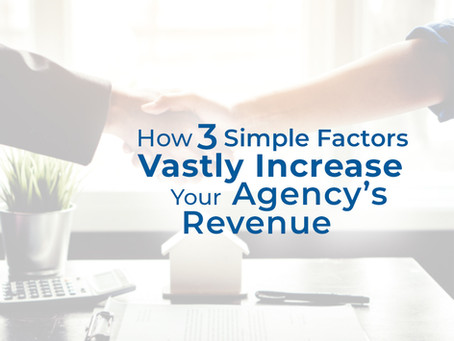 How 3 Simple Factors Vastly Increase Your Agency's Revenue