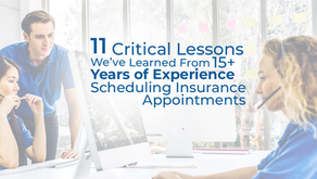 11 Critical Lessons We've Learned From 15+ Years of Experience Scheduling Insurance Appointments
