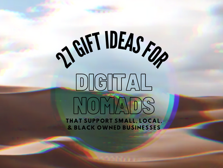 27 Gift Ideas for the Digital Nomad In Your Life [that Support Small & Black-Owned Businesses]