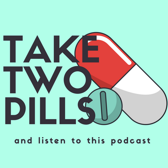 Welcome to Take Two Pills and listen to this podcast!