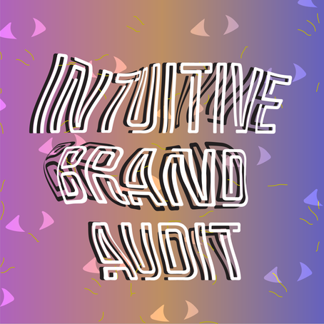 BRANDING QUICK TIPS: How To Give Yourself an Intuitive Brand Audit!