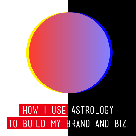 HOW TO USE ASTROLOGY TO BUILD YOUR BRAND AND BIZ.