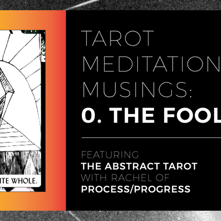 TAROT MEDITATIONS + MUSINGS: 0.THE FOOL
