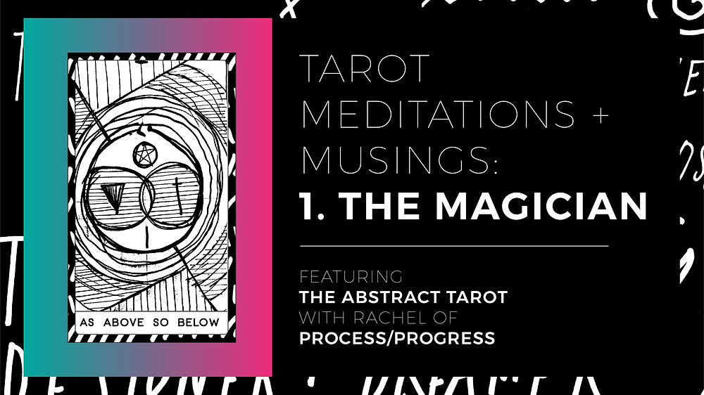 Meditations and musings on the magician card feat. The Abstract Tarot
