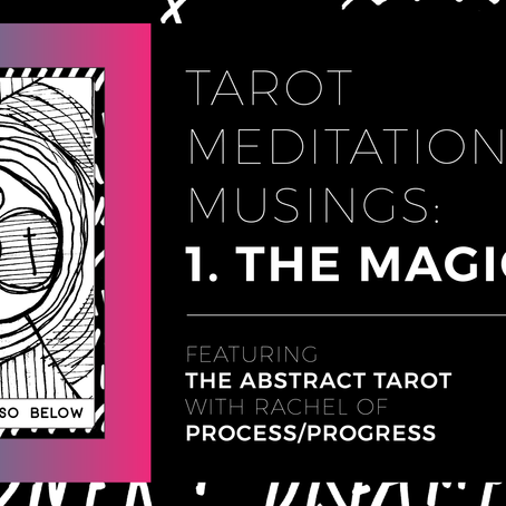 TAROT MEDITATIONS + MUSINGS: 1.THE MAGICIAN