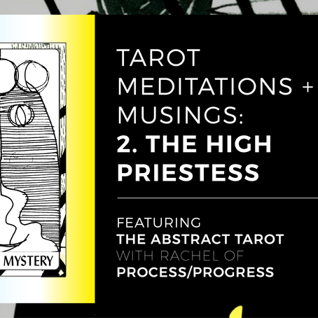 TAROT MEDITATIONS + MUSINGS: 2. THE HIGH PRIESTESS.