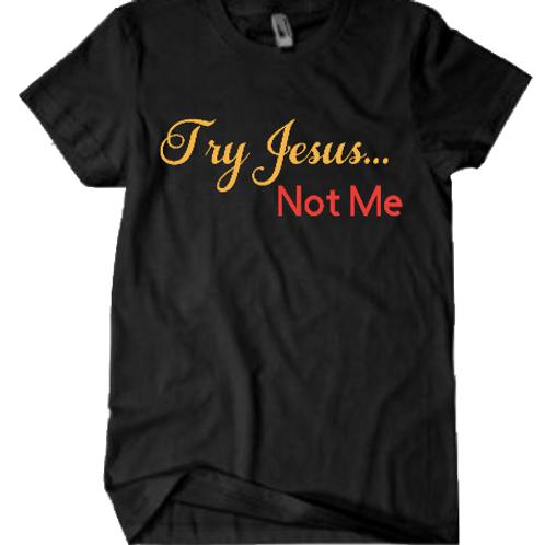 Try Jesus, Not Me