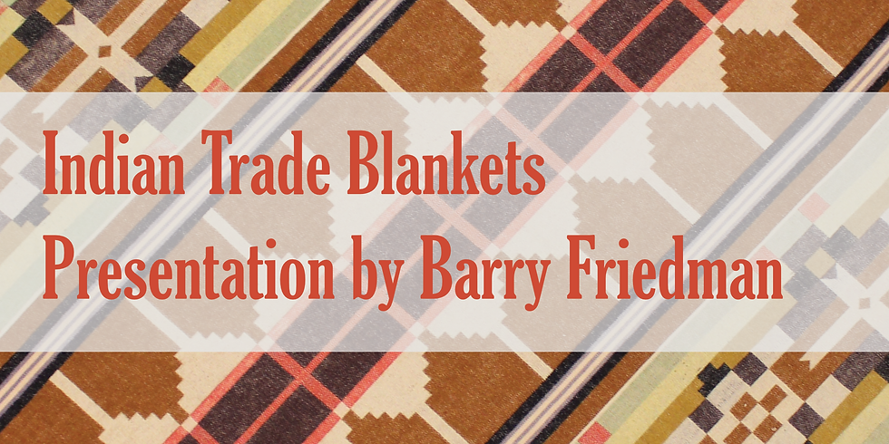 Indian Trade Blankets – Presentation by Barry Friedman