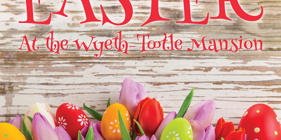 Easter at the Wyeth-Tootle Mansion