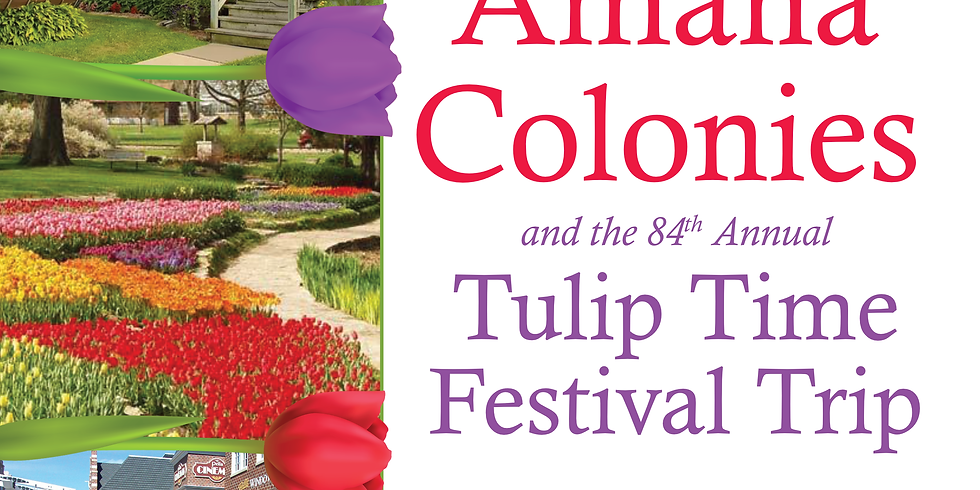 Amana Colonies and the 84th Annual Tulip Time Festival Trip