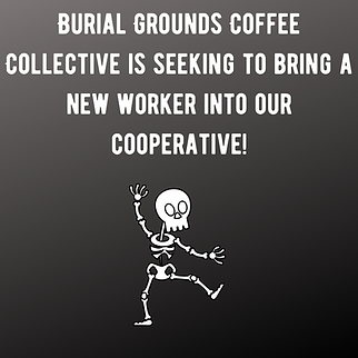 Burial Grounds Coffee Collective is seeking to bring a new worker into our cooperative!.pn