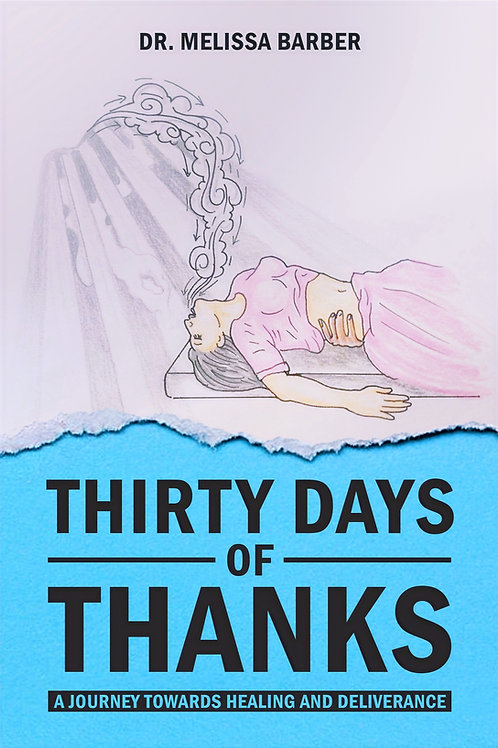 Thirty Days of Thanks: A Journey Towards Healing and Deliverance