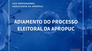 Postergação do Processo Eleitoral na APROPUC