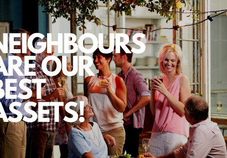 Neighbours are our best assets!
