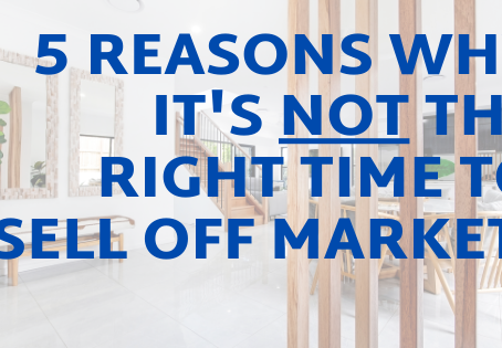 5 Reasons why it's not the right time to sell off market!