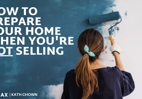 How to prepare your home when you're NOT selling!