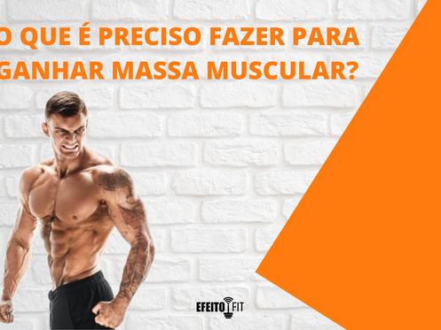 O que é preciso fazer para ganhar massa muscular?