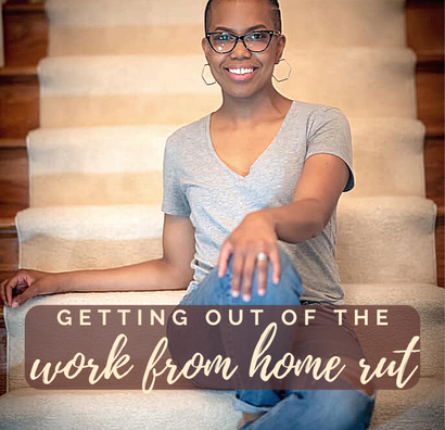 4 Ways to Get Out of the Work From Home Rut