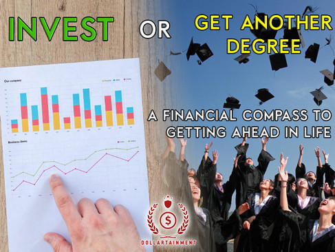 Invest or get another degree? A financial compass to getting ahead in life