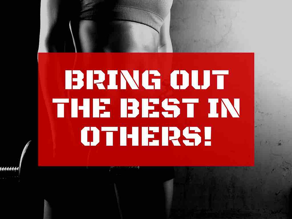 Bring out the best in others!