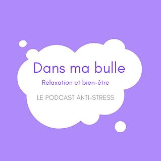Podcast anti-stress Dans ma bulle relaxation et bien-être