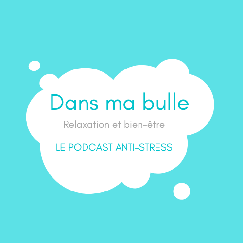 Dans ma bulle relaxation-Top 10 des podcasts anti-stress