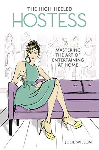 The High-heeled Hostess Book | Julie Wilson