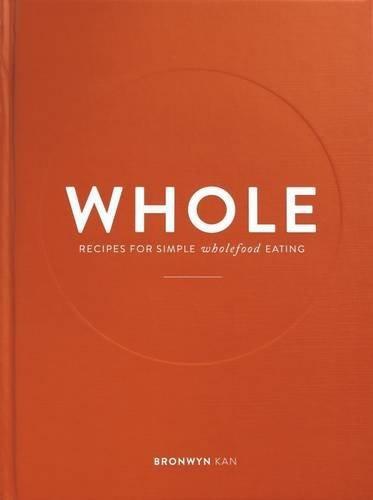 WHOLE | Recipe Book | Bronwyn Kan