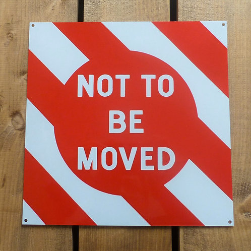Not To Be Moved - Metal Sign