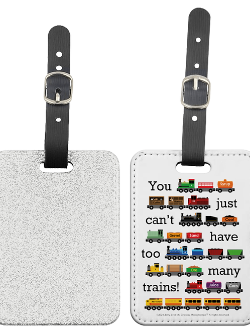 You Just Can't Have Too Many Trains - Luggage Tag