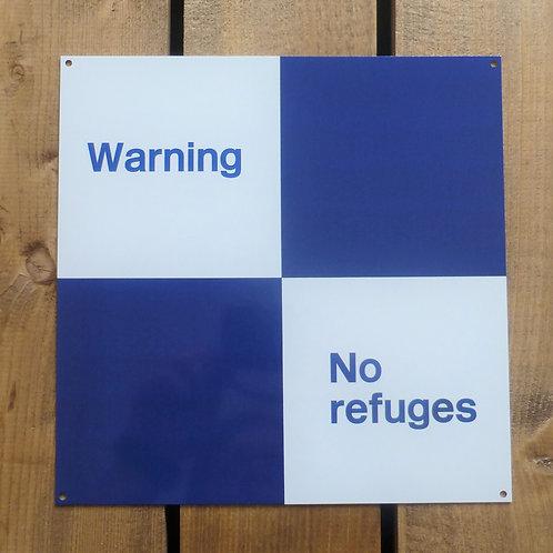 Warning No Refuges - Metal Sign