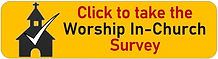 Worship In-Church Survey button 2mp.jpg