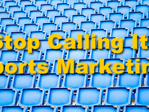"Stop Calling It ""Sports Marketing"""