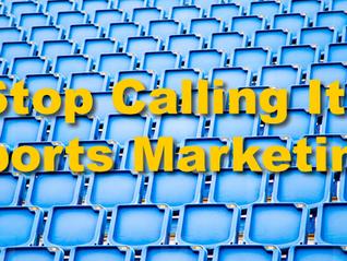 "Stop Calling It ""Sports Marketing"""