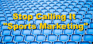 Stop Calling It Sports Marketing