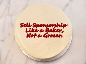 Sell Sponsorship Like a Baker, Not a Grocer