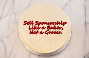 Sell sponsorship like a baker, not a grocer
