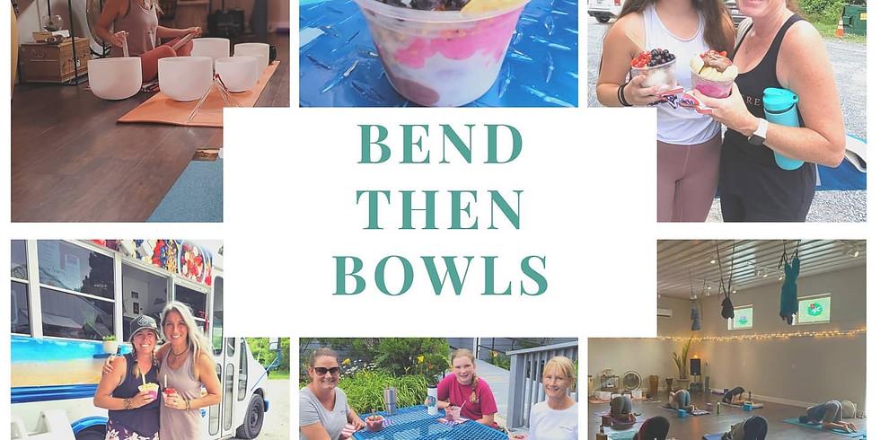 Bend Then Bowls
