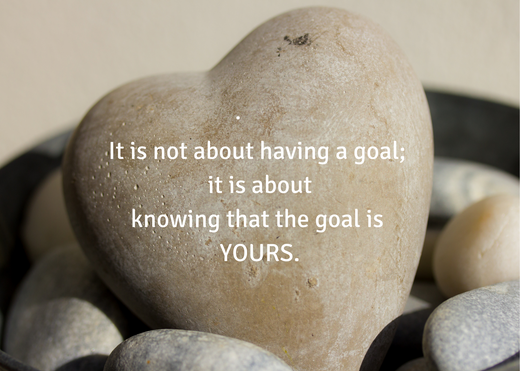 · It is not about having a goal;It is ab
