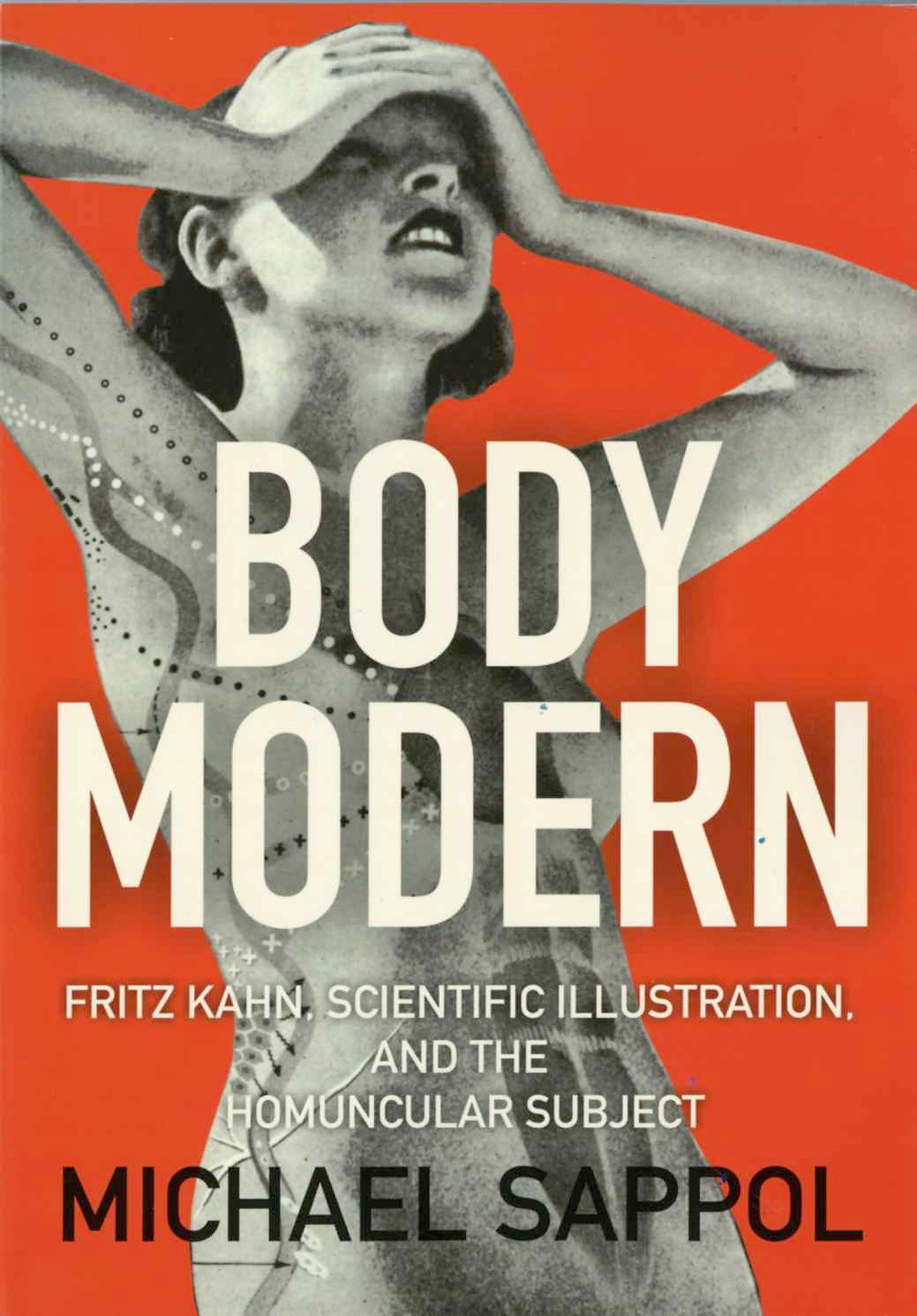 Body Modern: Fritz Kahn, Scientific Illustration and the Homuncular Subject