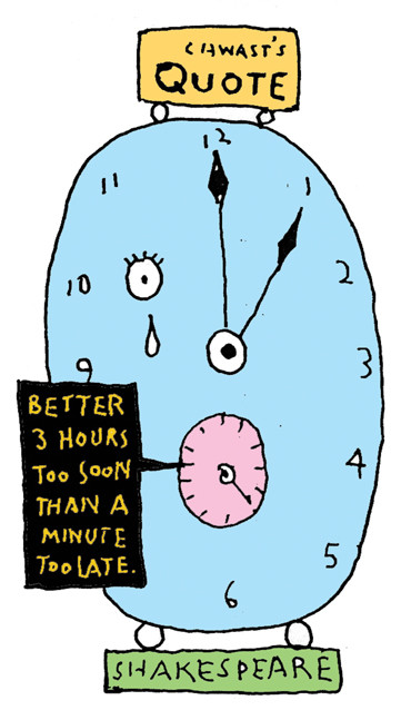 """Chwast's Quote: """"3 hours too soon than a minute too late."""" - Shakespeare"""