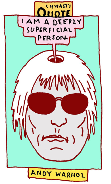"Chwast's Quotes: ""I am a deeply superficial person."" - Andy Warhol"