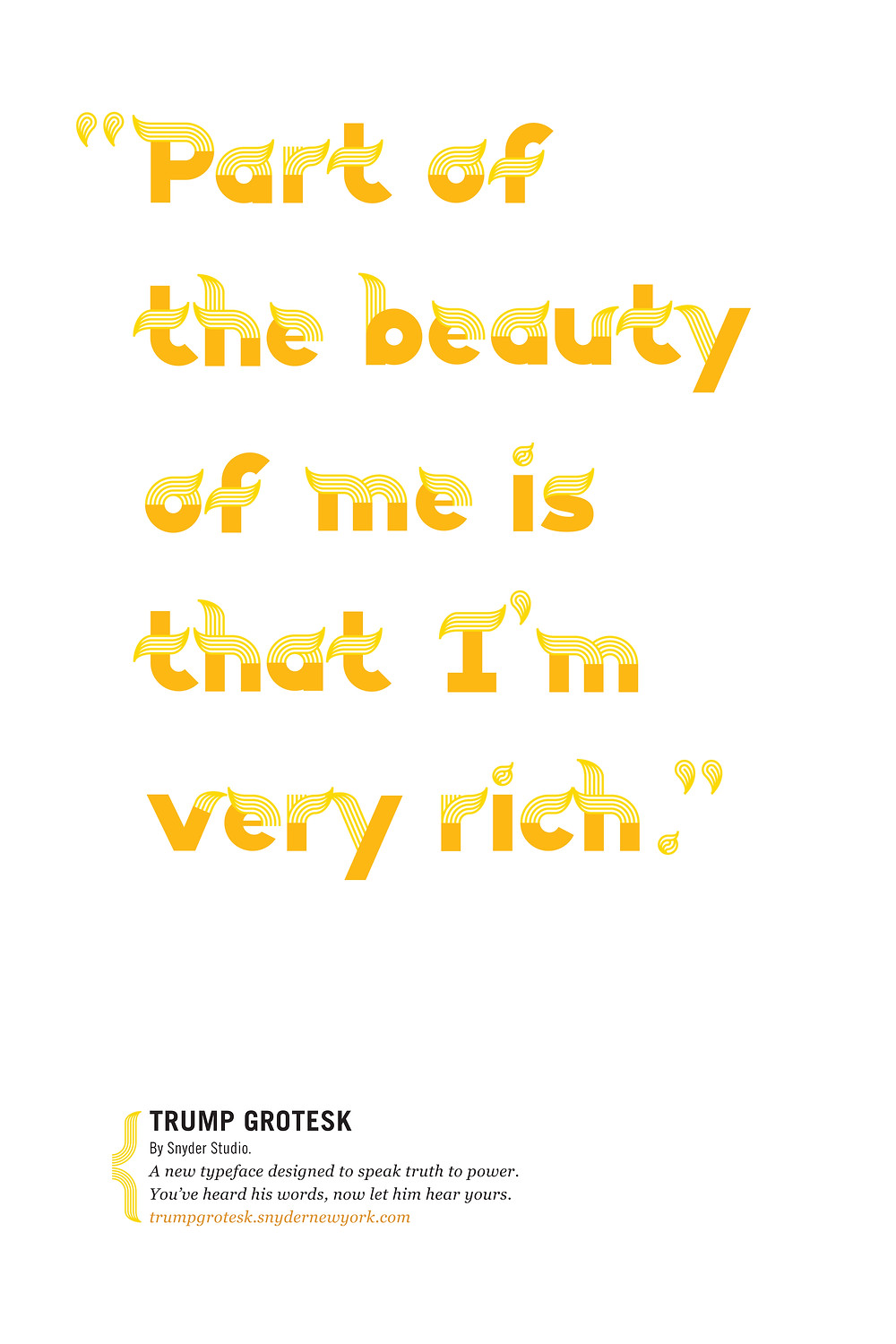 """Part of the beauty of me is that im very rich"" - Trump Grotesk"