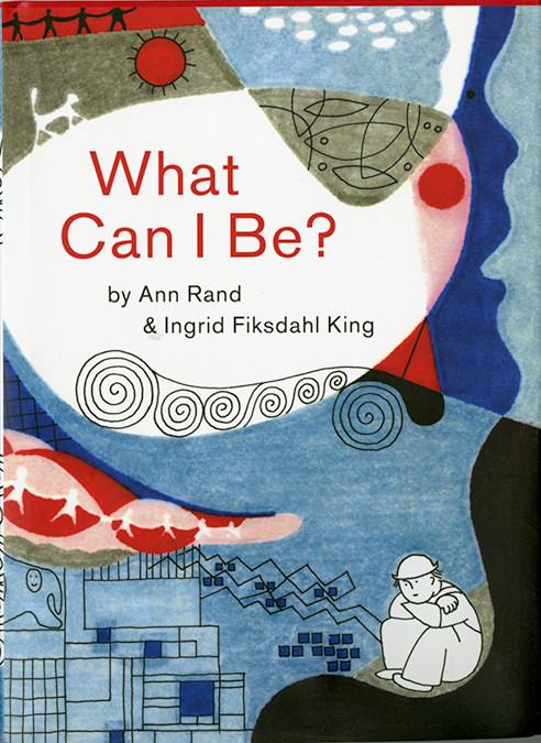 "Ann Rand wrote ""What Can I Be?""."