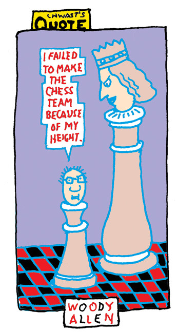 """""""I failed to make the chess team because of my height."""" - Woody Allen"""