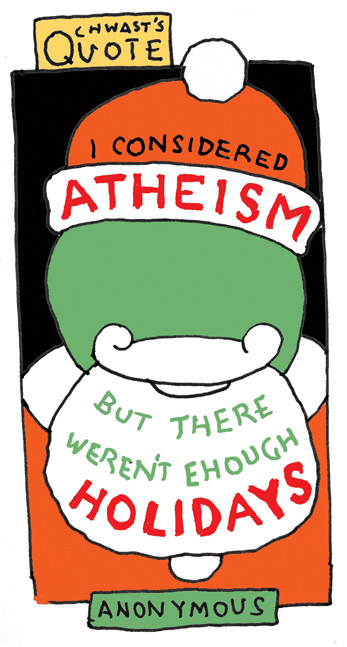 """I considered atheism, but there weren't enough holidays."" - Anonymous"