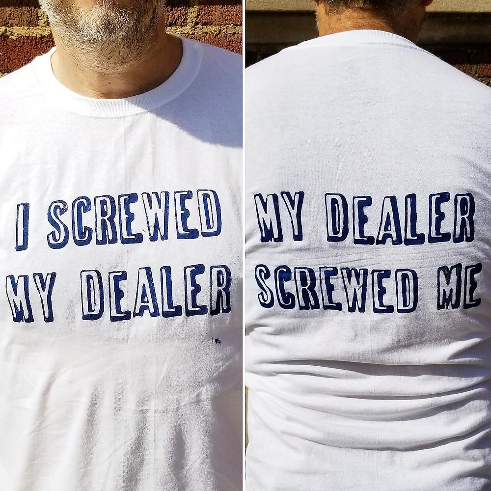 I screwed my dealer, my dealer screwed me