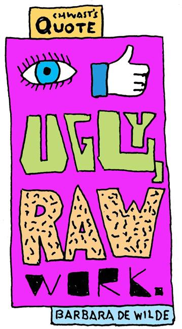 "Chwast's Quote: ""I like ugly, raw work."" – Barbara deWilde"