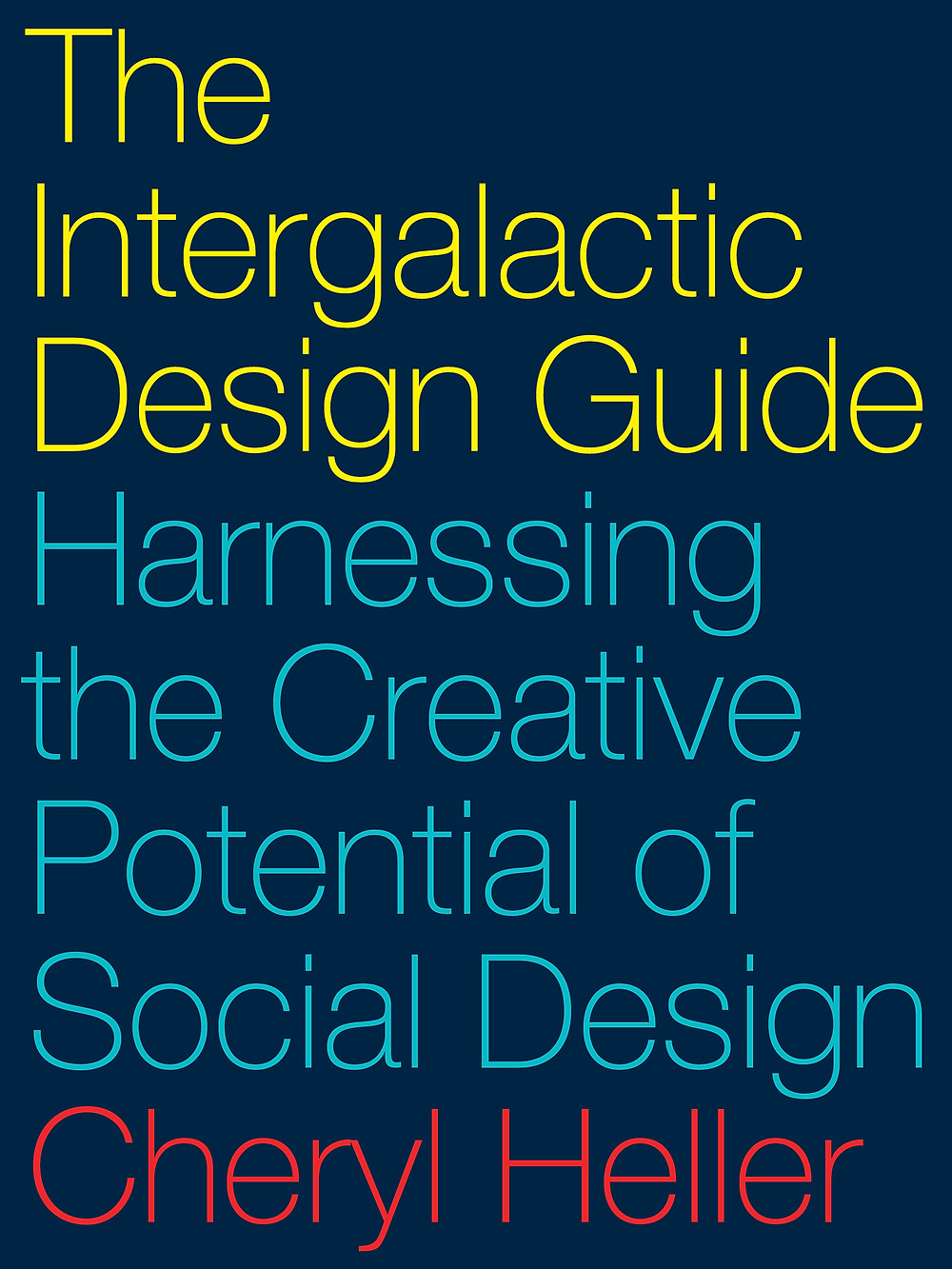 The Intergalactic Design Guide: Harnessing The Creative Potential of Social Design.